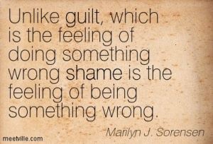 Unlike-guilt-which-is-the-feeling-of-doing-something-wrong-shame-is-the-feeling-of-being-something-wrong.-Marilyn-J.-Sorensen